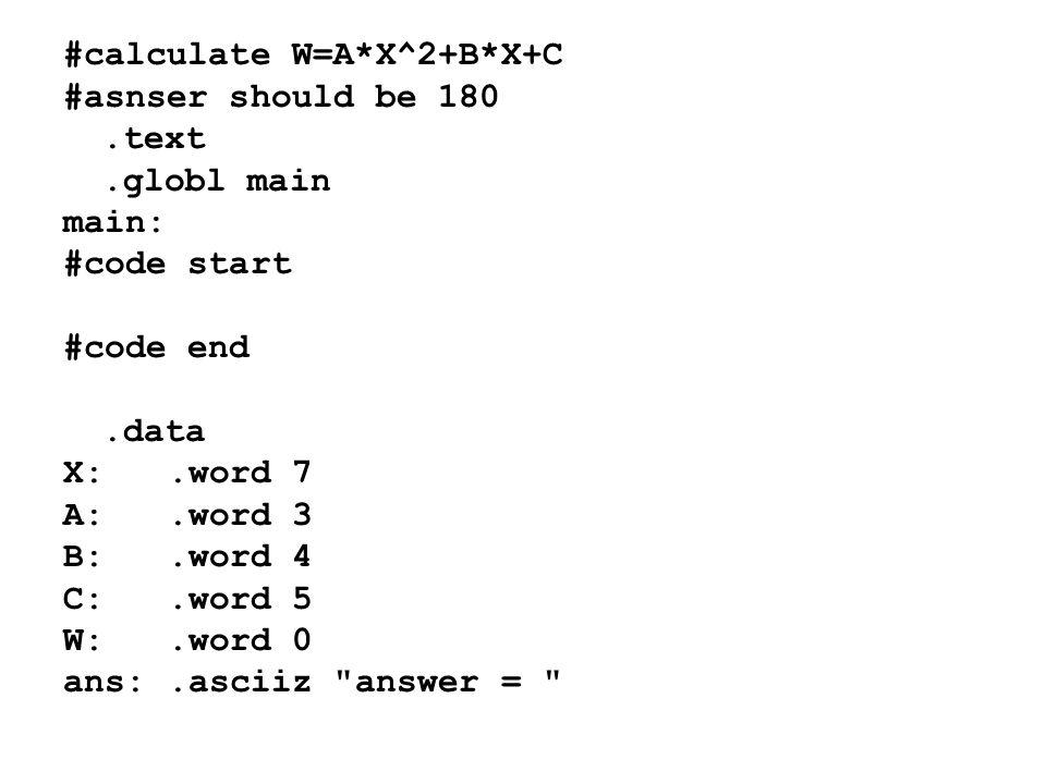 #calculate W=A*X^2+B*X+C #asnser should be 180.text.globl main main: #code start #code end.data X:.word 7 A:.word 3 B:.word 4 C:.word 5 W:.word 0 ans:.asciiz answer =