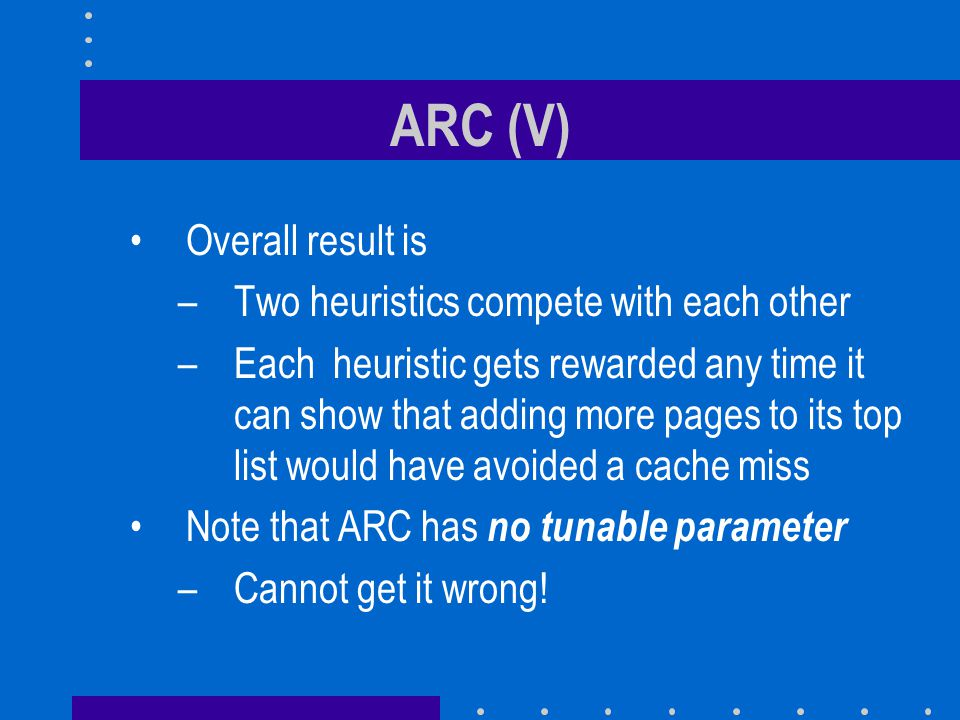 ARC (V) Overall result is –Two heuristics compete with each other –Each heuristic gets rewarded any time it can show that adding more pages to its top
