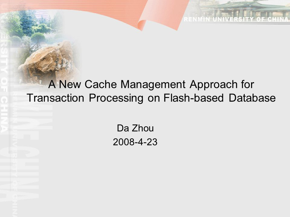 A New Cache Management Approach for Transaction Processing on Flash-based Database Da Zhou 2008-4-23