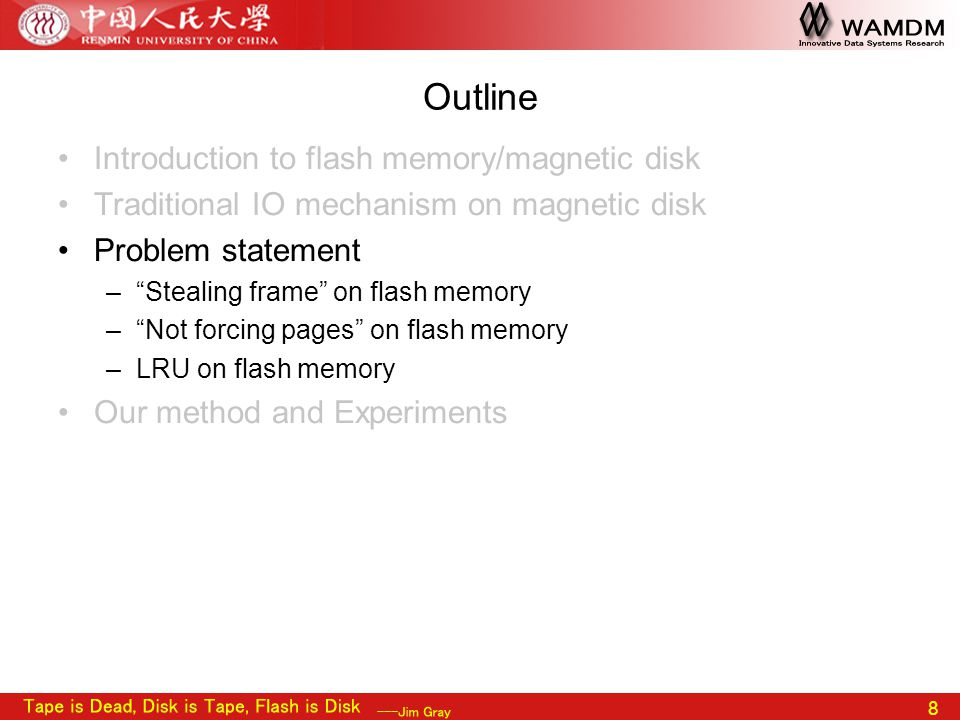 "8 Outline Introduction to flash memory/magnetic disk Traditional IO mechanism on magnetic disk Problem statement –""Stealing frame"" on flash memory –""N"