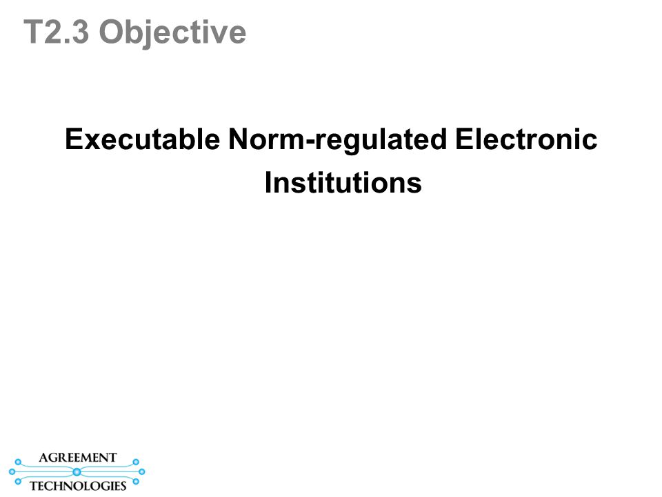 T2.3 Objective Executable Norm-regulated Electronic Institutions