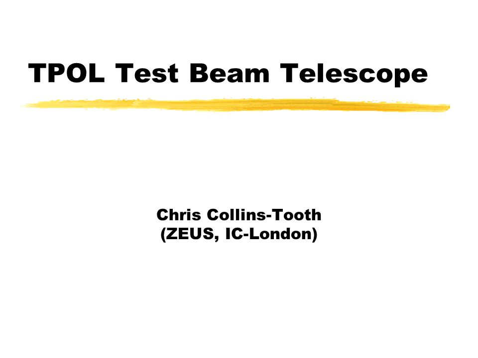 TPOL Test Beam Telescope Chris Collins-Tooth (ZEUS, IC-London)
