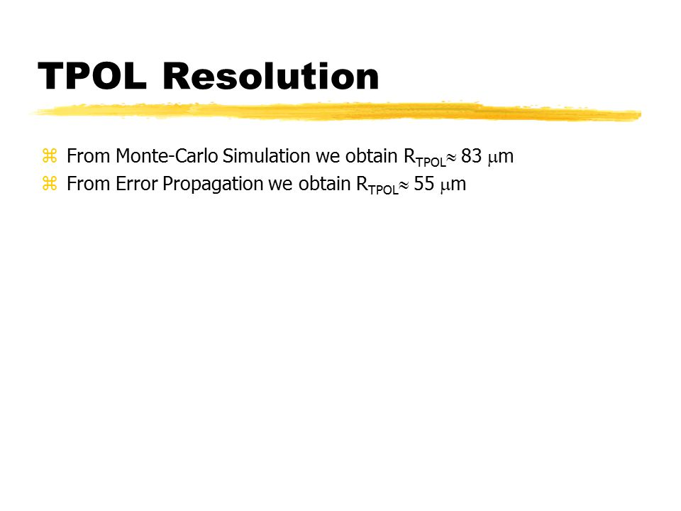 TPOL Resolution zFrom Monte-Carlo Simulation we obtain R TPOL  83  m zFrom Error Propagation we obtain R TPOL  55  m