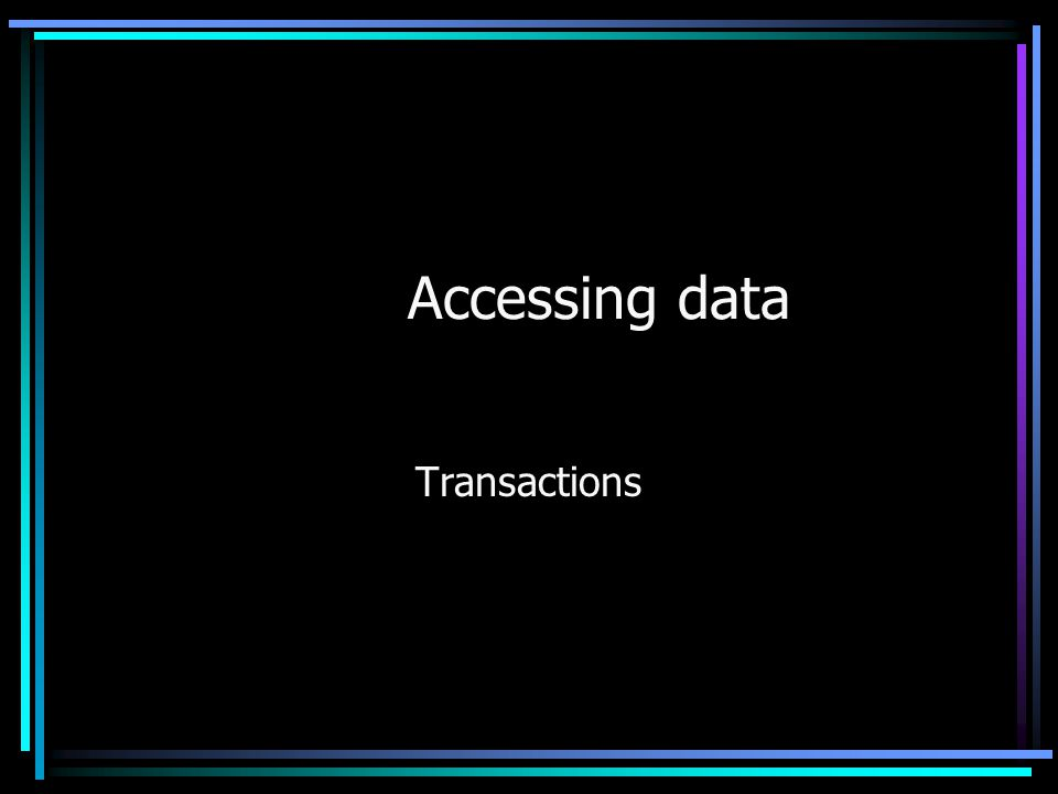 Accessing data Transactions