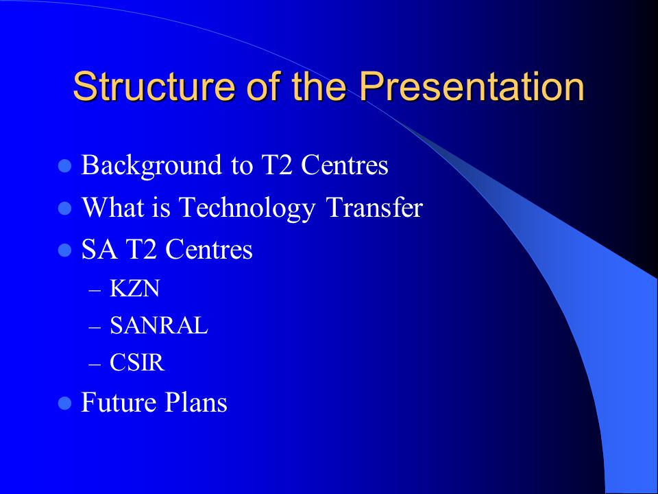 Structure of the Presentation Background to T2 Centres What is Technology Transfer SA T2 Centres – KZN – SANRAL – CSIR Future Plans