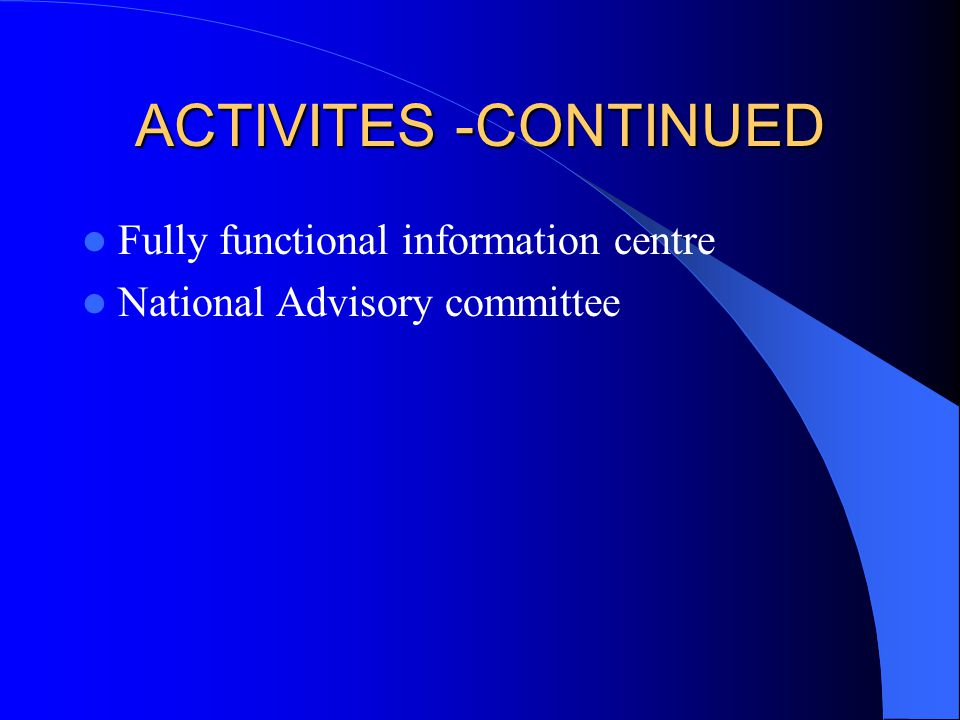 ACTIVITES -CONTINUED Fully functional information centre National Advisory committee