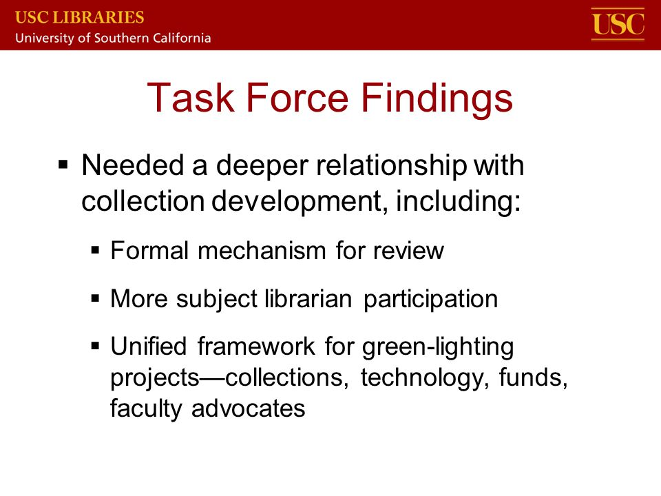 Task Force Findings  Needed a deeper relationship with collection development, including:  Formal mechanism for review  More subject librarian part