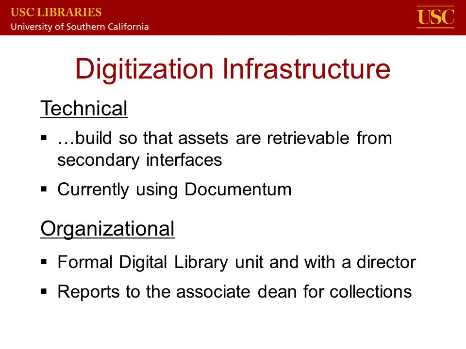 Digitization Infrastructure  …build so that assets are retrievable from secondary interfaces  Currently using Documentum Technical Organizational 