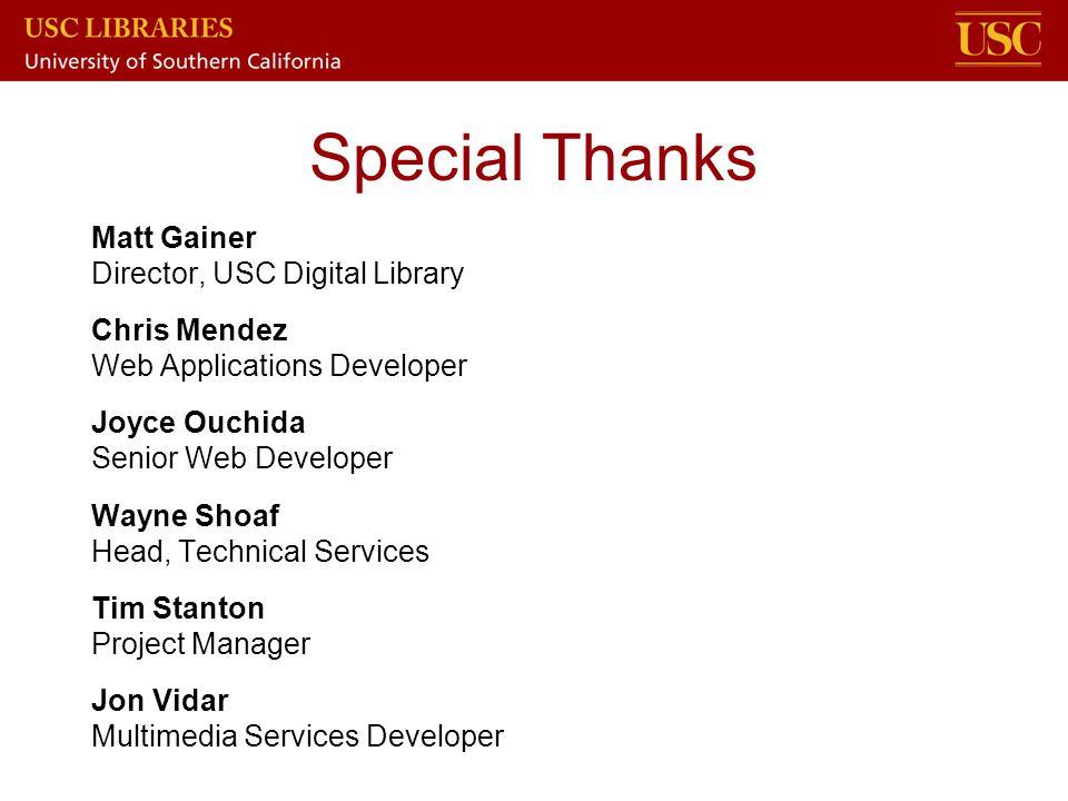 Special Thanks Matt Gainer Director, USC Digital Library Chris Mendez Web Applications Developer Joyce Ouchida Senior Web Developer Wayne Shoaf Head,