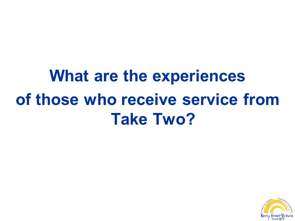 What are the experiences of those who receive service from Take Two?