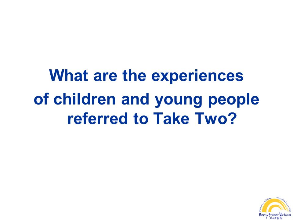 What are the experiences of children and young people referred to Take Two?