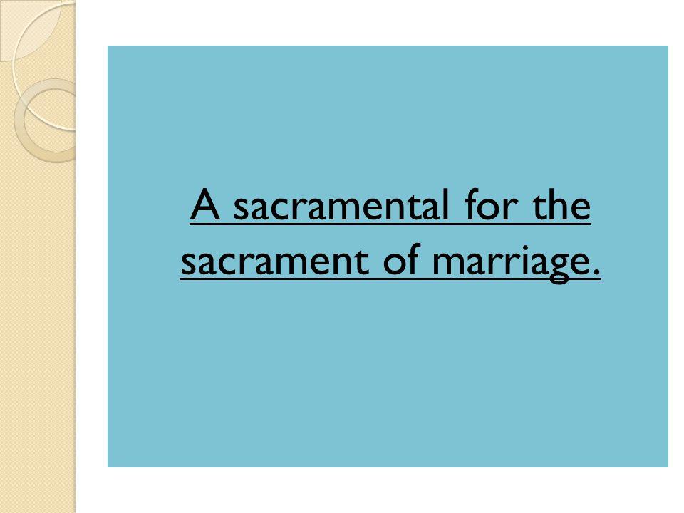 A sacramental for the sacrament of marriage.