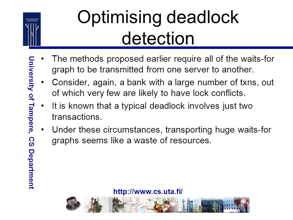http://www.cs.uta.fi/ University of Tampere, CS Department Optimising deadlock detection The methods proposed earlier require all of the waits-for graph to be transmitted from one server to another.