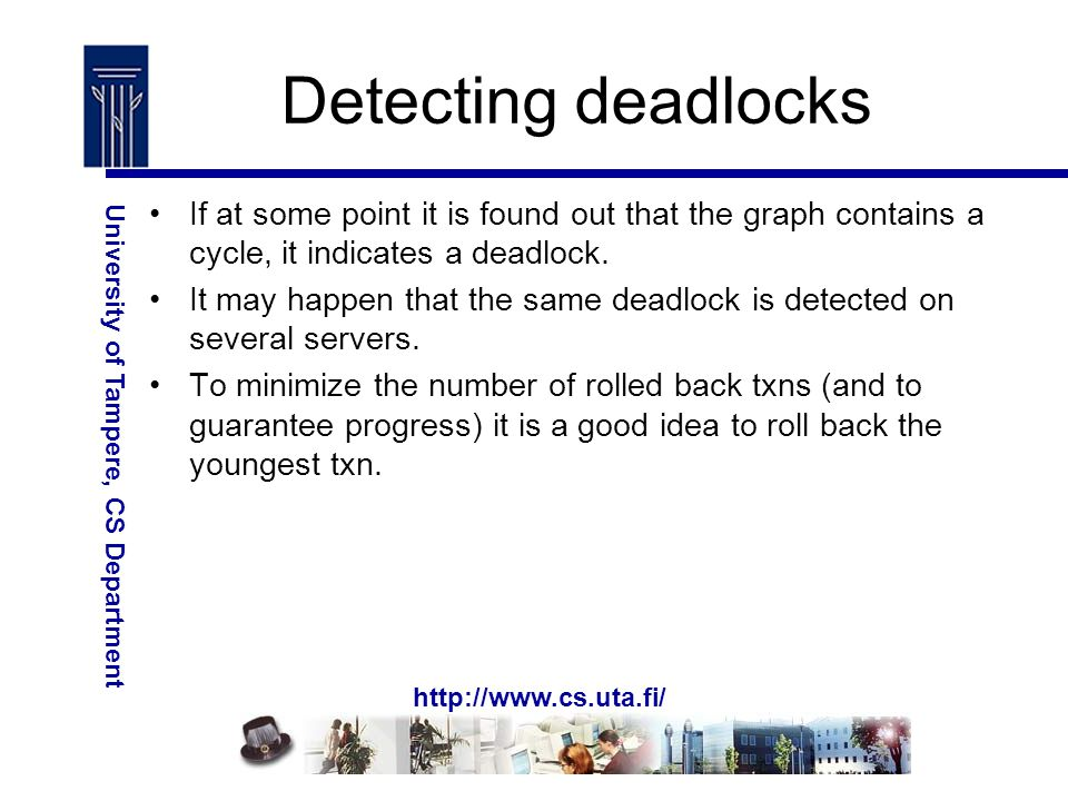 http://www.cs.uta.fi/ University of Tampere, CS Department Detecting deadlocks If at some point it is found out that the graph contains a cycle, it indicates a deadlock.