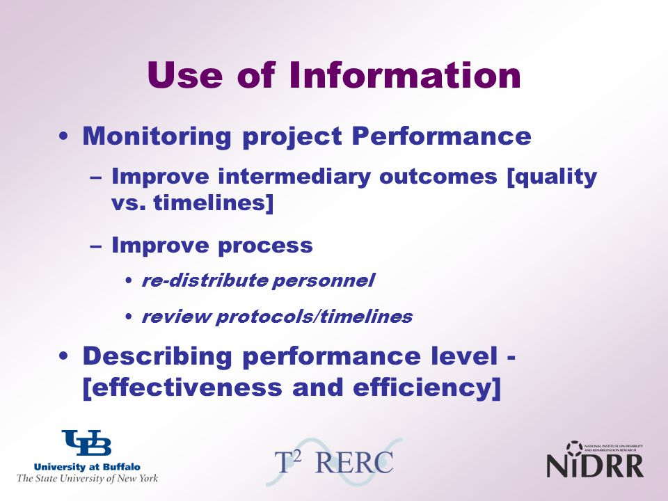Use of Information Monitoring project Performance –Improve intermediary outcomes [quality vs. timelines] –Improve process re-distribute personnel revi