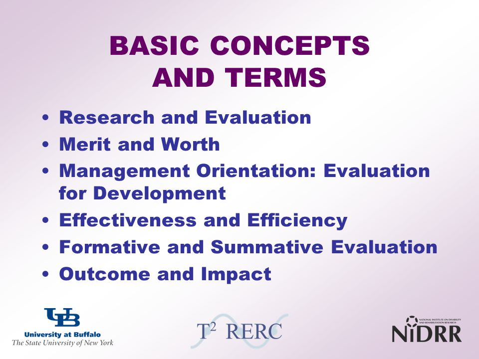 BASIC CONCEPTS AND TERMS Research and Evaluation Merit and Worth Management Orientation: Evaluation for Development Effectiveness and Efficiency Forma