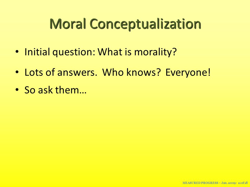 Moral Conceptualization Initial question: What is morality.