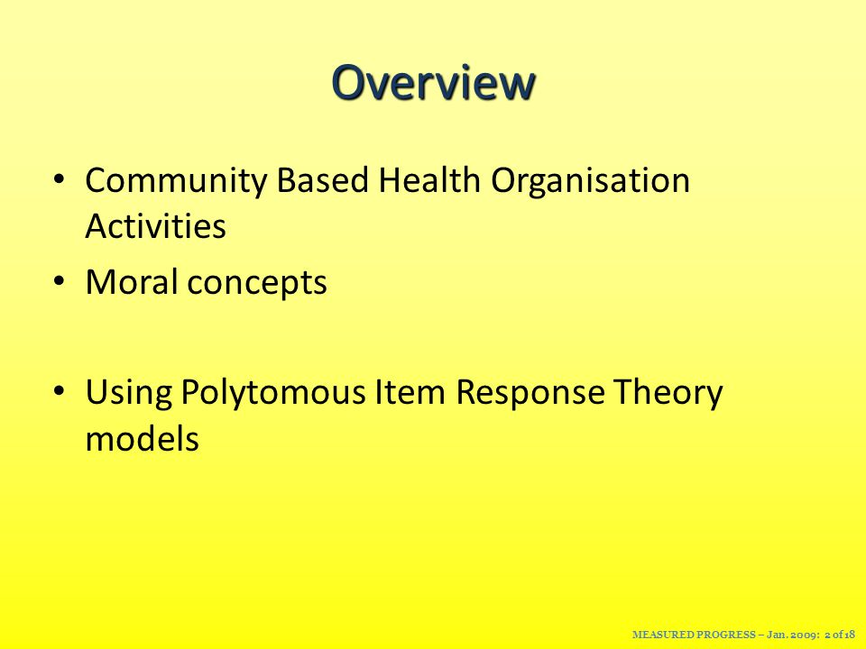Overview Community Based Health Organisation Activities Moral concepts Using Polytomous Item Response Theory models MEASURED PROGRESS – Jan.