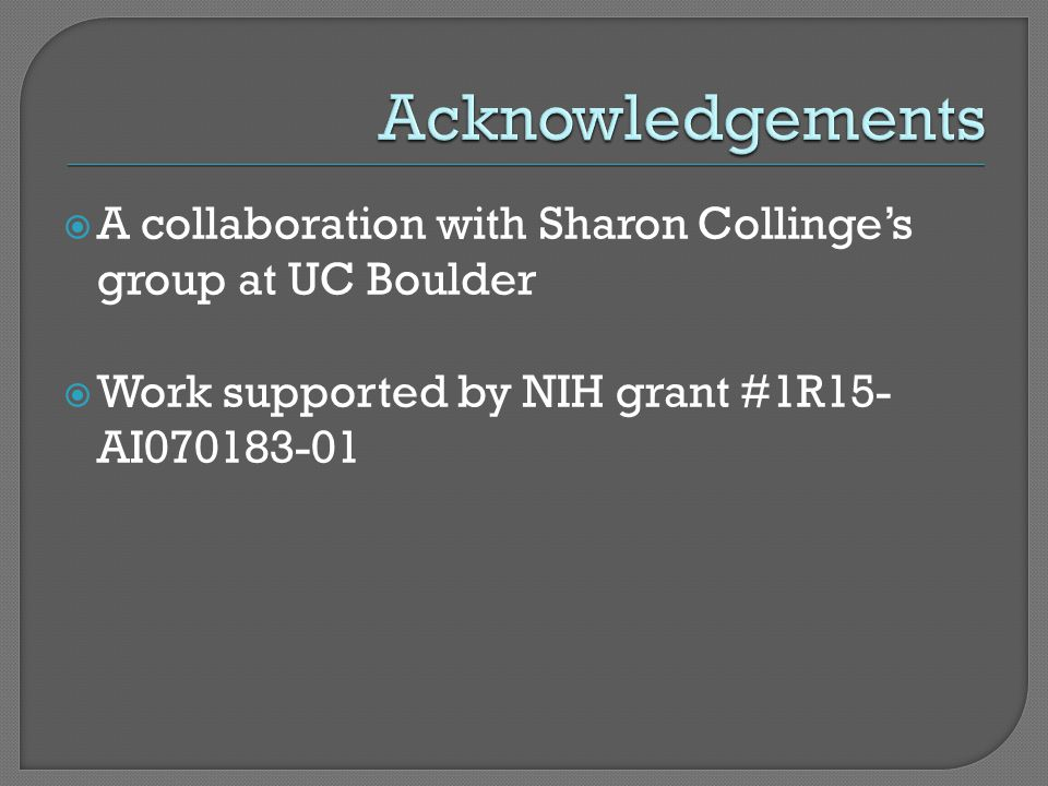  A collaboration with Sharon Collinge's group at UC Boulder  Work supported by NIH grant #1R15- AI070183-01