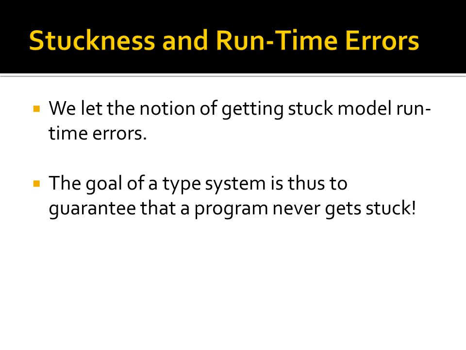  We let the notion of getting stuck model run- time errors.