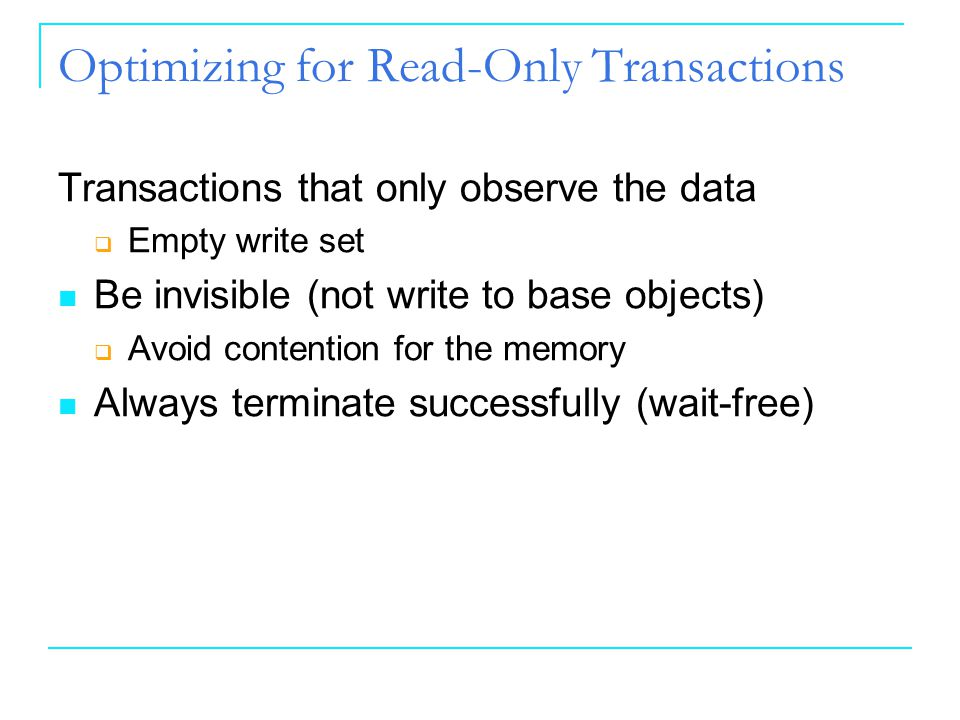 1616 Inherent Limitations on TMs 16 Optimizing for Read-Only Transactions Transactions that only observe the data  Empty write set Be invisible (not