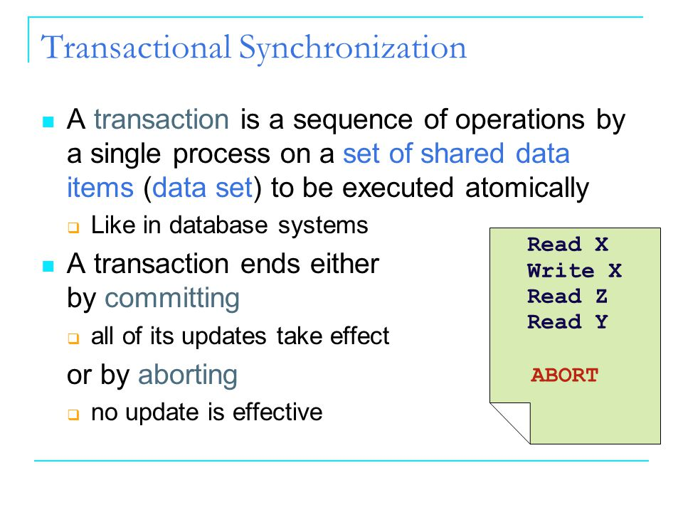 Transactional Synchronization A transaction is a sequence of operations by a single process on a set of shared data items (data set) to be executed at