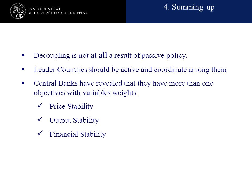 Nombre de la presentación en cuerpo 17 4. Summing up  Decoupling is not at all a result of passive policy.  Leader Countries should be active and co