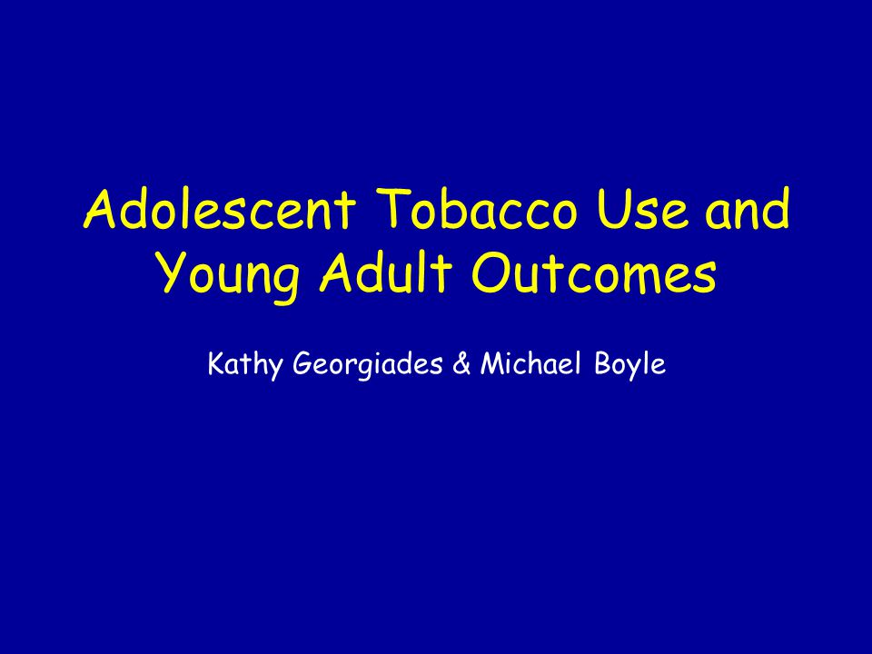 Background Rates of adolescent tobacco use are high Ontario Student Drug Use Survey (1999) Tobacco use: 28% Long term implications for development Tobacco Use  Poor Physical Health  Tobacco Use  Psychosocial Outcomes ?