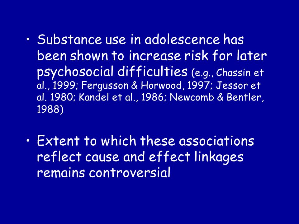 At least two general explanations of the linkages between adolescent substance use and young adult outcomes: 1) Problem Behavior Theory 2) Interference with Adolescent Developing Competencies