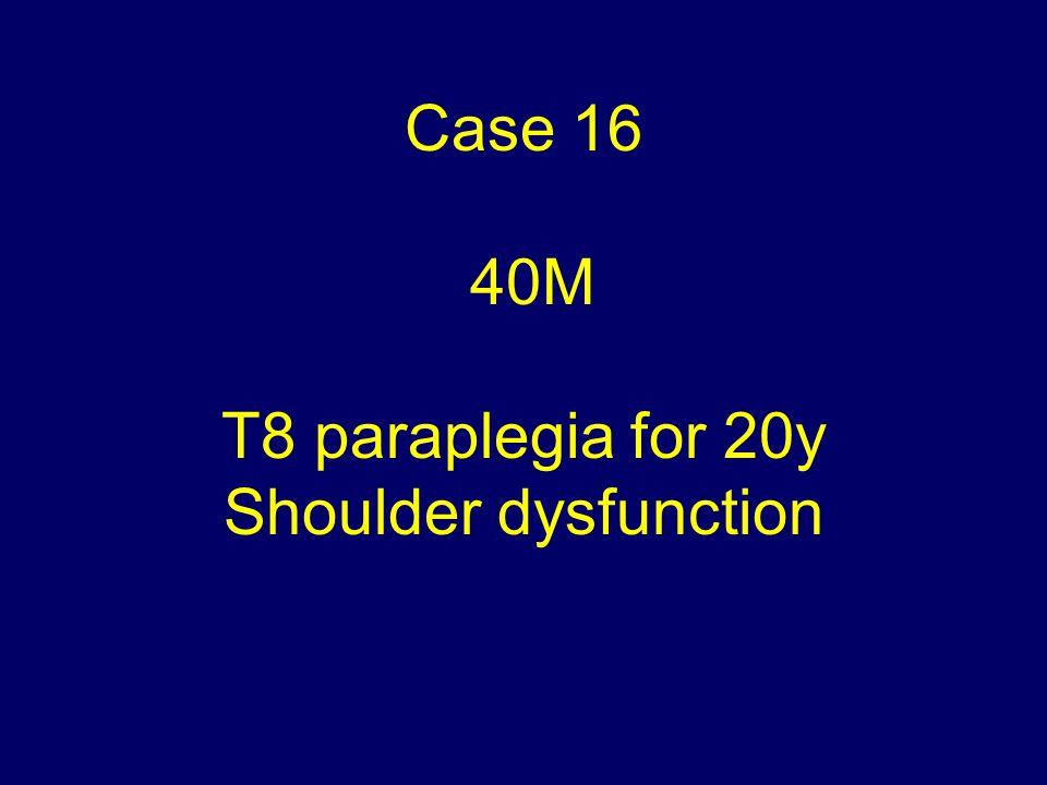 Case 16 40M T8 paraplegia for 20y Shoulder dysfunction