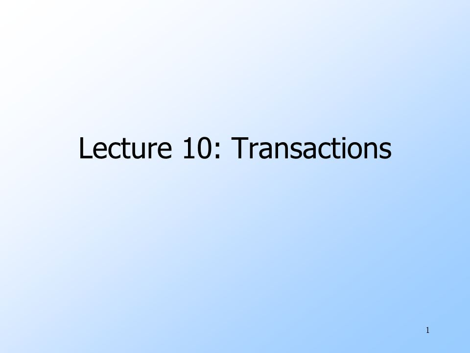 1 Lecture 10: Transactions