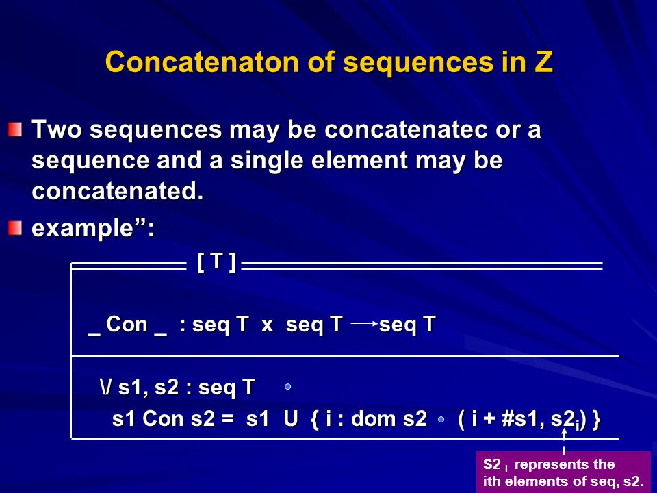 Concatenaton of sequences in Z Two sequences may be concatenatec or a sequence and a single element may be concatenated.