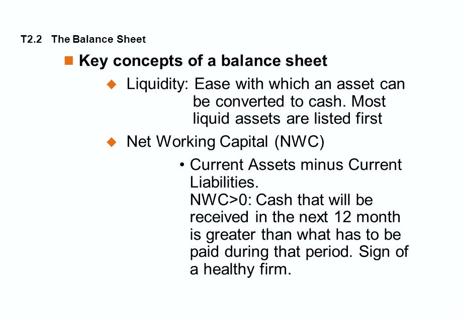 T2.2 The Balance Sheet Key concepts of a balance sheet  Liquidity: Ease with which an asset can be converted to cash.