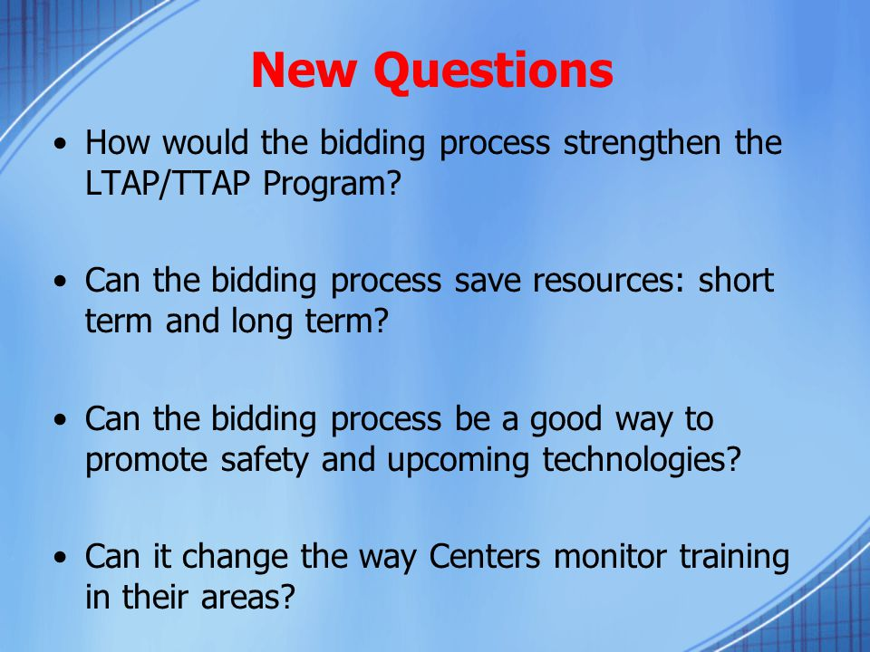 New Questions How would the bidding process strengthen the LTAP/TTAP Program.