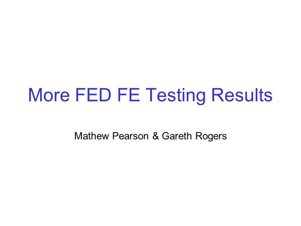 More FED FE Testing Results Mathew Pearson & Gareth Rogers