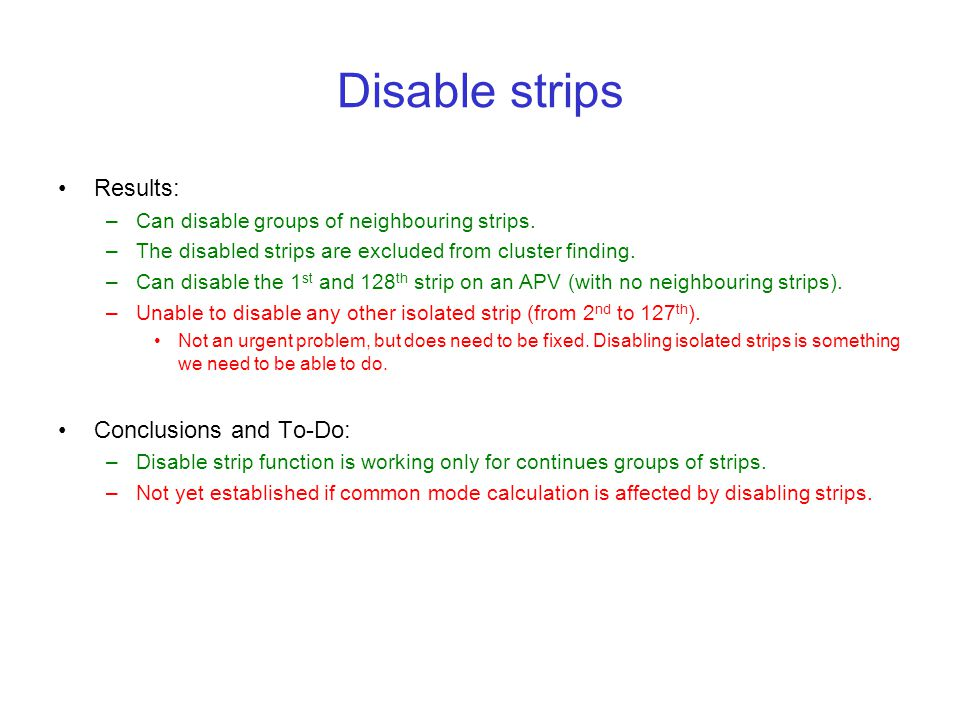Disable strips Results: –Can disable groups of neighbouring strips. –The disabled strips are excluded from cluster finding. –Can disable the 1 st and