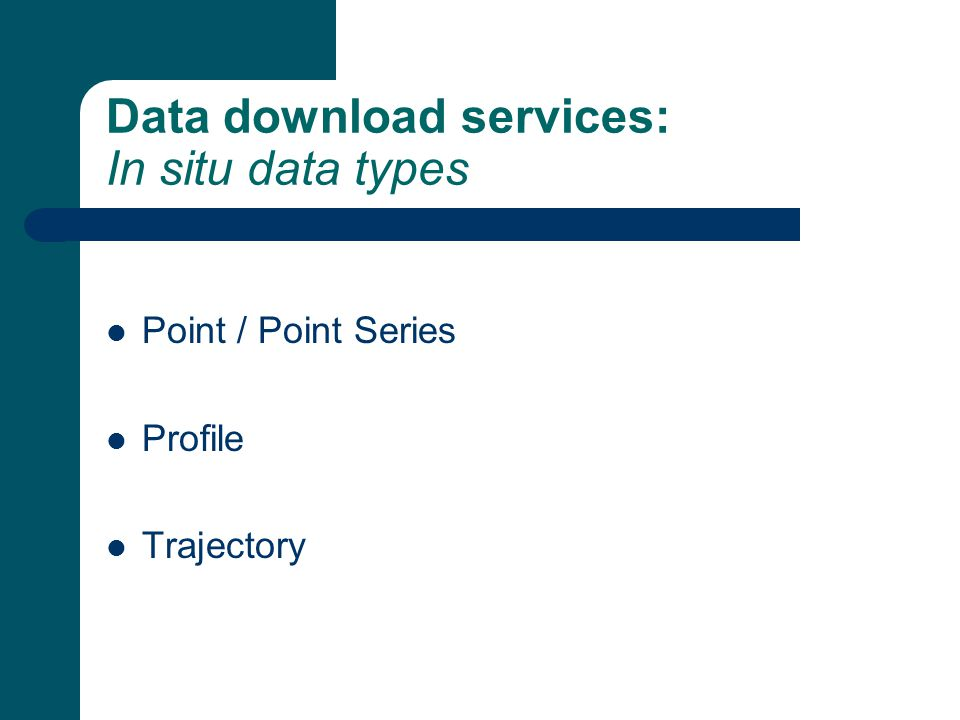 Data download services: In situ data types Point / Point Series Profile Trajectory
