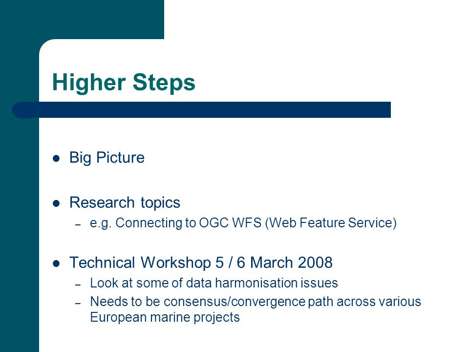 Higher Steps Big Picture Research topics – e.g. Connecting to OGC WFS (Web Feature Service) Technical Workshop 5 / 6 March 2008 – Look at some of data