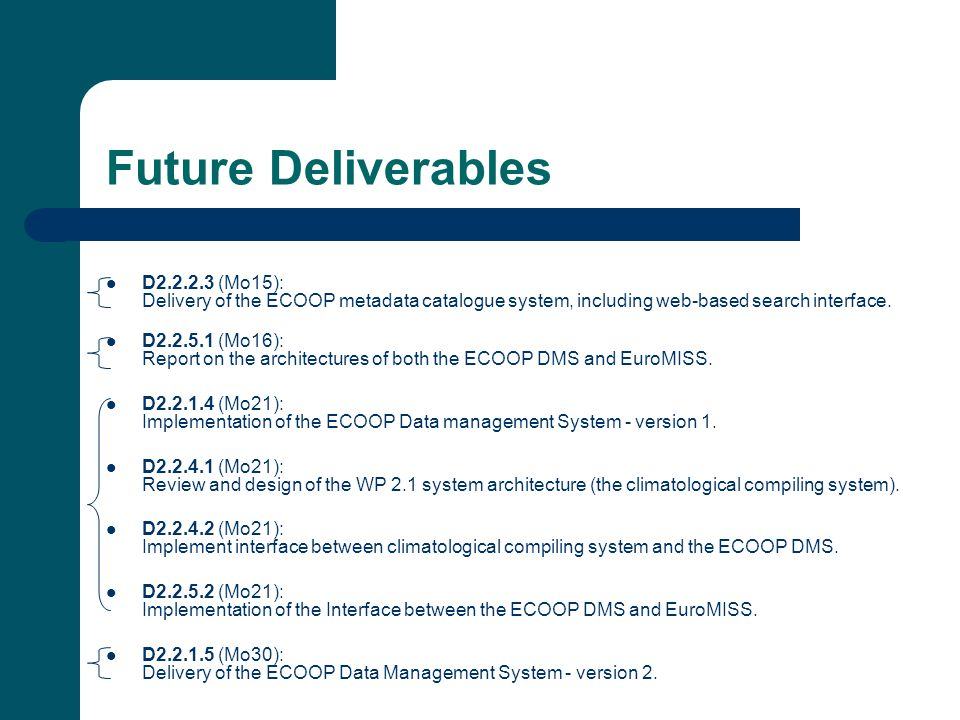 Future Deliverables D2.2.2.3 (Mo15): Delivery of the ECOOP metadata catalogue system, including web-based search interface. D2.2.5.1 (Mo16): Report on