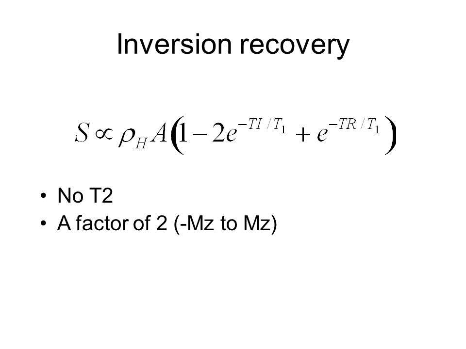 No T2 A factor of 2 (-Mz to Mz)