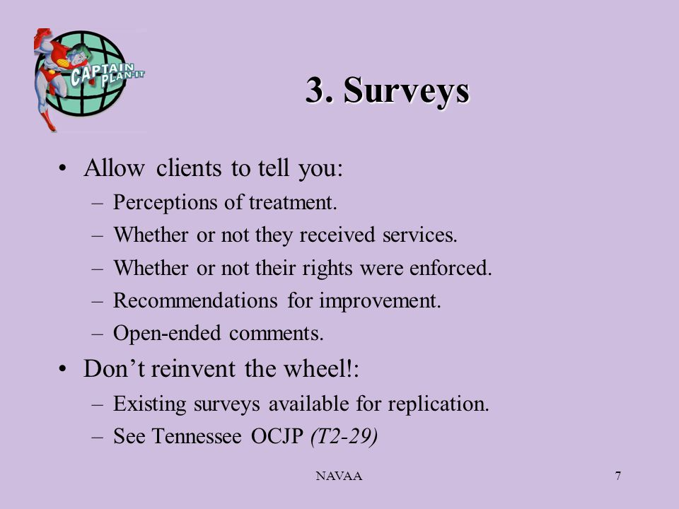 NAVAA7 3. Surveys Allow clients to tell you: –Perceptions of treatment.