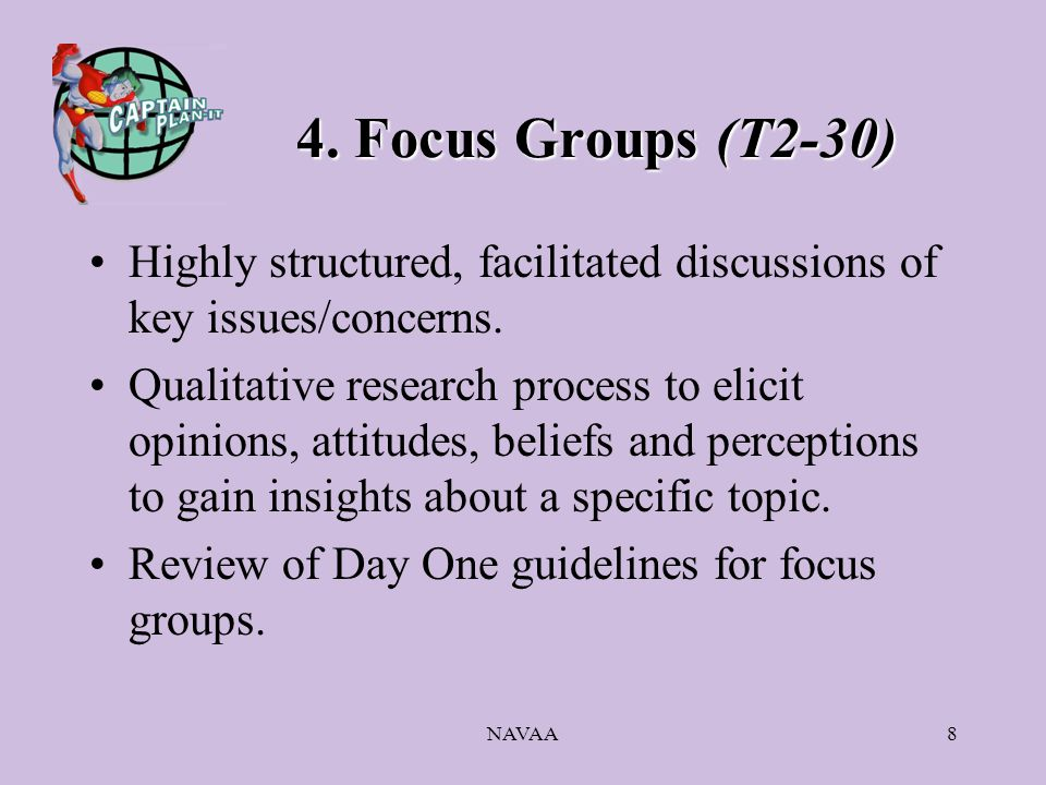 NAVAA8 4. Focus Groups (T2-30) Highly structured, facilitated discussions of key issues/concerns.