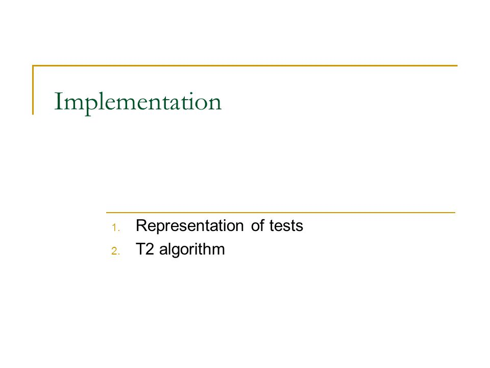 Implementation 1. Representation of tests 2. T2 algorithm