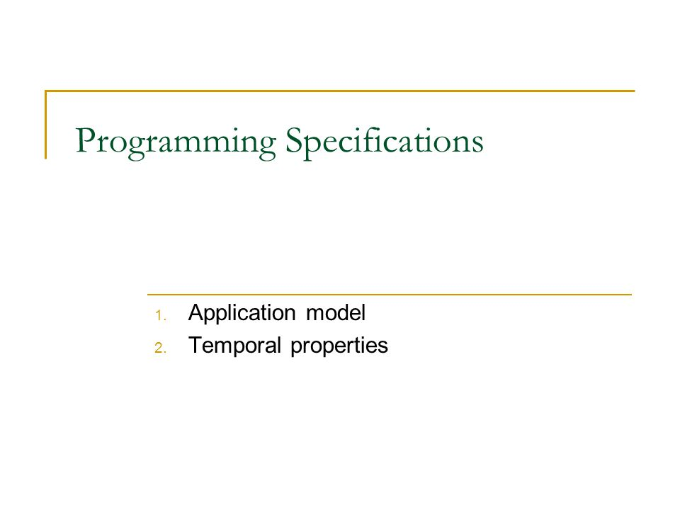 Programming Specifications 1. Application model 2. Temporal properties