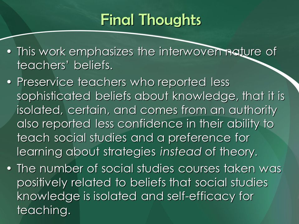 Final Thoughts This work emphasizes the interwoven nature of teachers' beliefs.This work emphasizes the interwoven nature of teachers' beliefs.