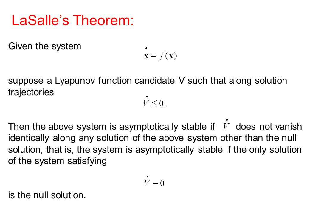 Given the system suppose a Lyapunov function candidate V such that along solution trajectories Then the above system is asymptotically stable if does