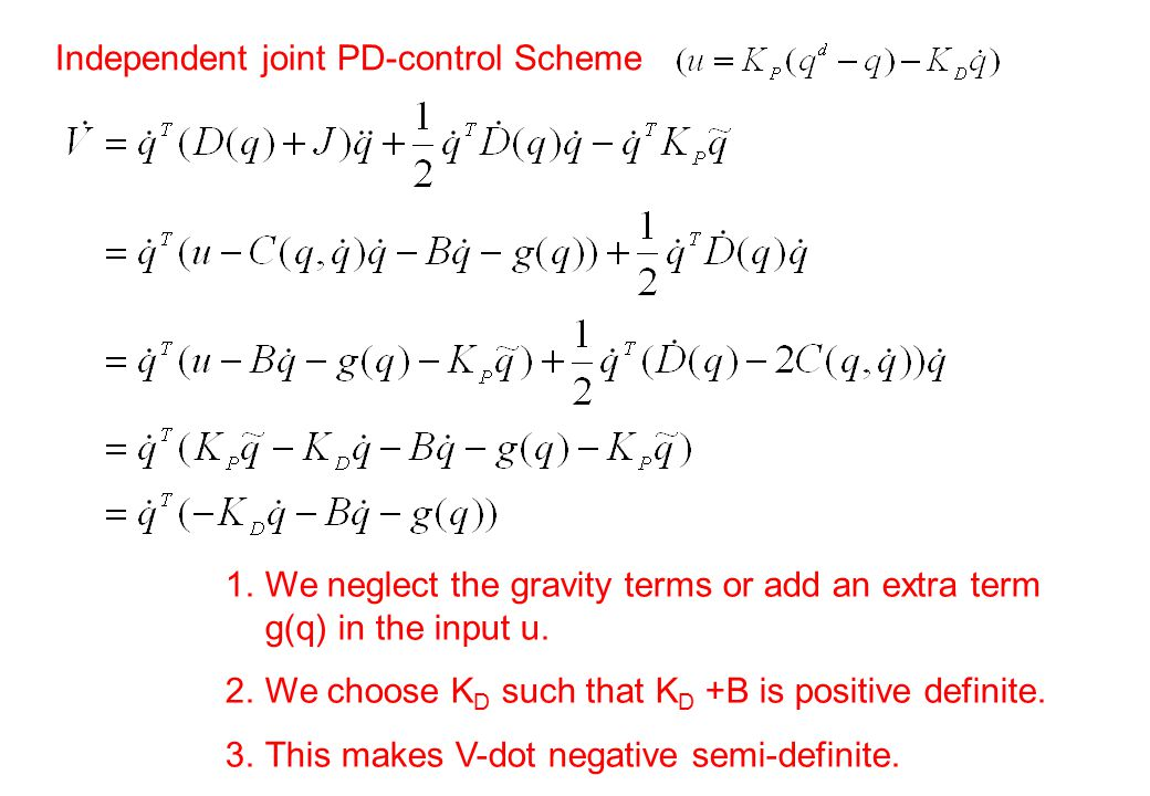 Independent joint PD-control Scheme 1.We neglect the gravity terms or add an extra term g(q) in the input u.