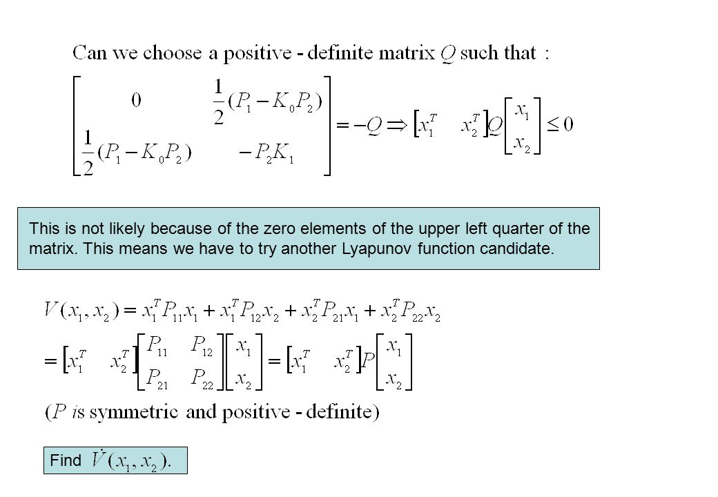 This is not likely because of the zero elements of the upper left quarter of the matrix. This means we have to try another Lyapunov function candidate