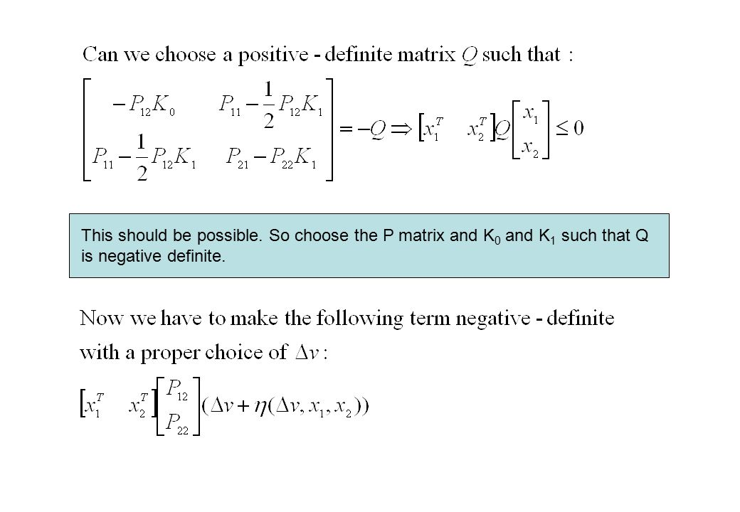 This should be possible. So choose the P matrix and K 0 and K 1 such that Q is negative definite.