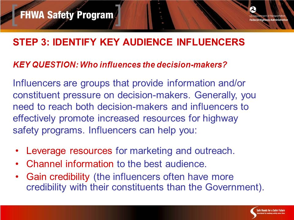 STEP 3: IDENTIFY KEY AUDIENCE INFLUENCERS KEY QUESTION: Who influences the decision-makers.